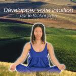 Développez votre intuition par le lâcher prise